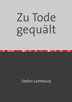 Zu Tode gequält von Lamboury,  Stefan