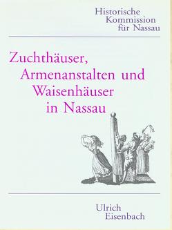 Zuchthäuser, Armenanstalten und Waisenhäuser in Nassau von Eisenbach,  Ulrich