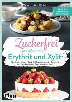 Zuckerfrei genießen mit Erythrit und Xylit von Pichl,  Veronika