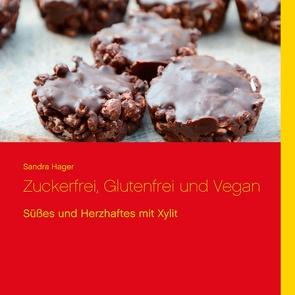 Zuckerfrei, Glutenfrei und Vegan von Hager,  Sandra