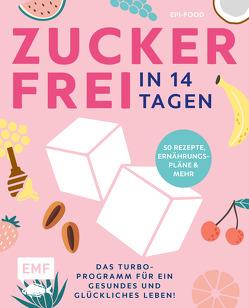Zuckerfrei in 14 Tagen – Das Turbo-Programm für ein gesundes und glückliches Leben! von Riederle,  Felicitas, Stech,  Alexandra