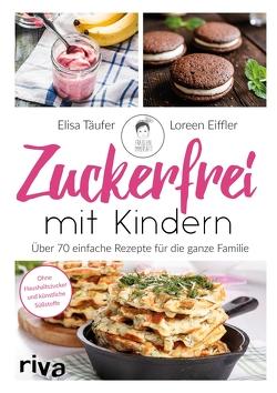 Zuckerfrei mit Kindern von Eiffler,  Loreen, Mazur,  Elisa