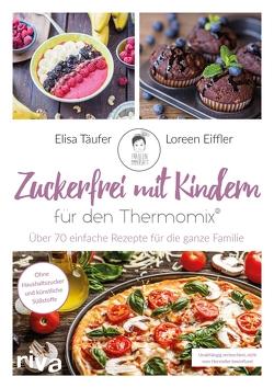 Zuckerfrei mit Kindern – für den Thermomix® von Eiffler,  Loreen, Täufer,  Elisa