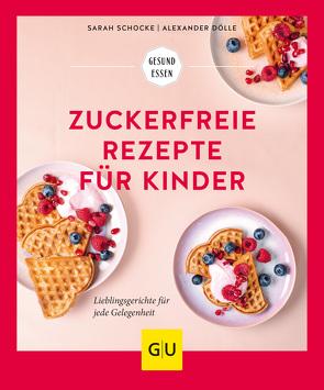 Zuckerfreie Rezepte für Kinder von Dölle,  Alexander, Schocke,  Sarah