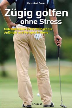 Zügig golfen ohne Stress von Braun,  Hans-Gert