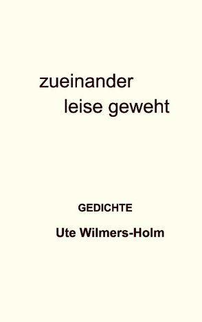 zueinander leise geweht von Wilmers-Holm,  Ute