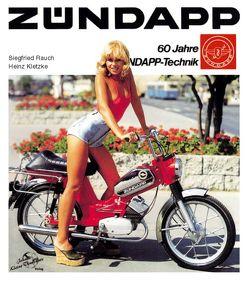 Zündapp – 60 Jahre Zündapp-Technik von Kletzke,  Heinz, Rauch,  Siegfried
