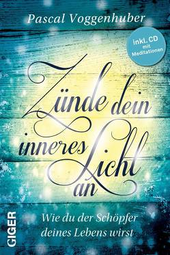 Zünde dein inneres Licht an (inkl. CD mit Meditationen) von Voggenhuber,  Pascal