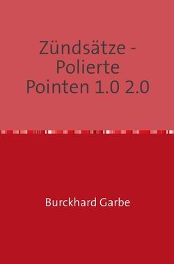 Zündsätze – Polierte Pointen 1.0 2.0 von Dr. Garbe,  Burckhard