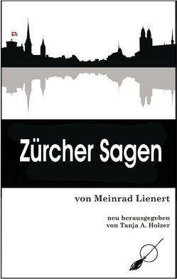 Zürcher Sagen von Holzer,  Tanja Alexa, Lienert,  Meinrad