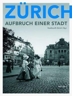 Zürich – Aufbruch einer Stadt von Stadtzunft Zürich