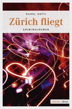 Zürich fliegt von Hefti,  Rahel