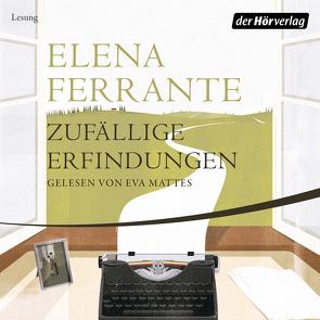 Zufällige Erfindungen von Ferrante,  Elena, Krieger,  Karin, Mattes,  Eva