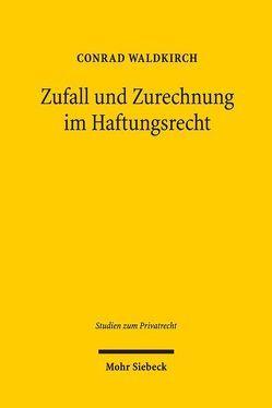 Zufall und Zurechnung im Haftungsrecht von Waldkirch,  Conrad