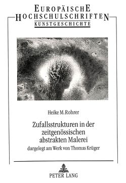 Zufallsstrukturen in der zeitgenössischen abstrakten Malerei von Piehler-Rohrer,  Heike M.