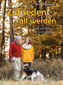 Zufrieden alt werden von Fintelmann,  Volker