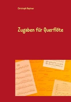 Zugaben für Querflöte von Heptner,  Christoph