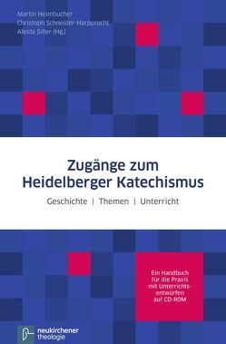Zugänge zum Heidelberger Katechismus von Gutmann,  Hans Martin, Heimbucher,  Martin, Schneider-Harpprecht,  Christoph, Siller,  Aleida