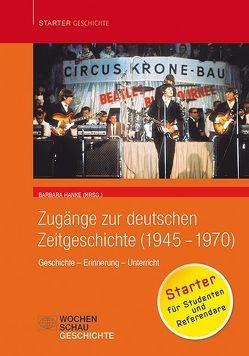 Zugänge zur deutschen Zeitgeschichte (1945-1970) von Hanke,  Barbara