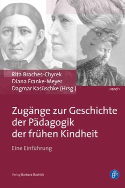 Zugänge zur Geschichte der Pädagogik der frühen Kindheit von Braches-Chyrek,  Rita, Franke-Meyer,  Diana, Kasüschke,  Dagmar