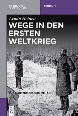 Zugänge zur Geschichte / Wege in den Ersten Weltkrieg von Heinen,  Armin