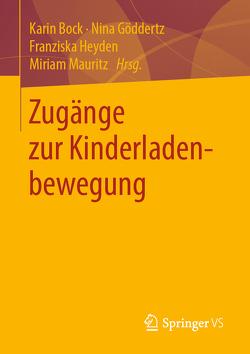 Zugänge zur Kinderladenbewegung von Bock,  Karin, Heyden,  Franziska, Mauritz,  Miriam, Nina,  Göddertz