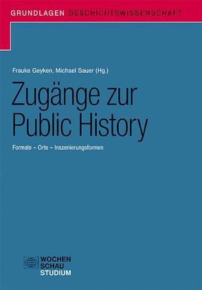 Zugänge zur Public History von Geyken,  Frauke, Sauer,  Michael