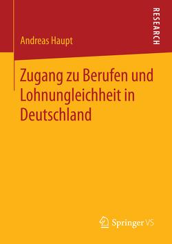 Zugang zu Berufen und Lohnungleichheit in Deutschland von Haupt,  Andreas