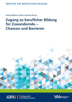Zugang zu beruflicher Bildung für Zuwandernde – Chancen und Barrieren von Matthes,  Britta, Severing,  Eckart