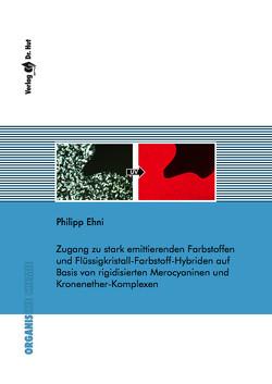 Zugang zu stark emittierenden Farbstoffen und Flüssigkristall-Farbstoff-Hybriden auf Basis von rigidisierten Merocyaninen und Kronenether-Komplexen von Ehni,  Philipp