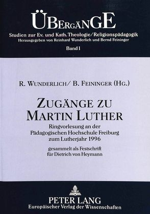 Zugänge zu Martin Luther von Feininger,  Bernd, Wunderlich,  Reinhard