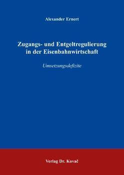 Zugangs- und Entgeltregulierung in der Eisenbahnwirtschaft von Ernert,  Alexander