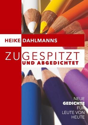 Zugespitzt und abGEDICHTEt von Dahlmanns,  Heike