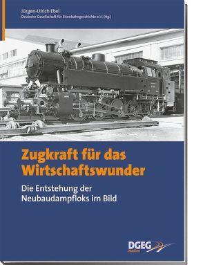 Zugkraft für das Wirtschaftswunder von Ebel,  Jürgen U.