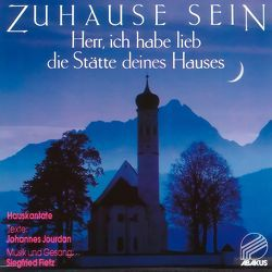Zuhause sein – Herr, ich habe lieb die Stätte deines Hauses von Fietz,  Siegfried, Jourdan,  Johannes, Müller,  Werner H