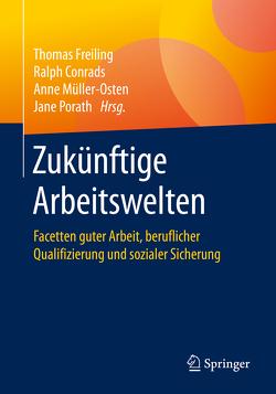 Zukünftige Arbeitswelten von Conrads,  Ralph, Freiling,  Thomas, Müller-Osten,  Anne, Porath,  Jane