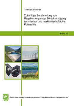 Zukünftige Bereitstellung von Regelleistung unter Berücksichtigung technischer und marktwirtschaftlicher Potenziale von Schlüter,  Thorsten