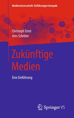 Zukünftige Medien von Ernst,  Christoph, Schröter,  Jens
