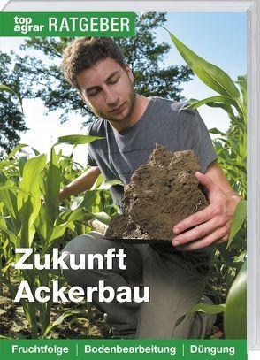 Zukunft  Ackerbau von Kropf,  Ute, top agrar