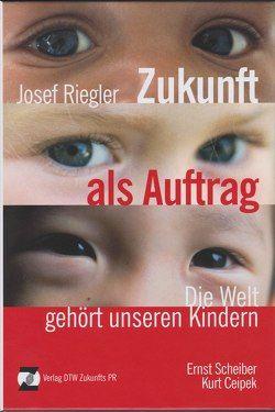 Zukunft als Auftrag von Ceipek,  Kurt, Riegler,  Josef, Scheiber,  Ernst