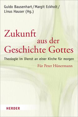 Zukunft aus der Geschichte Gottes von Bausenhart,  Guido, Eckholt,  Margit, Hauser,  Linus