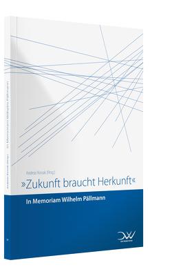 Zukunft braucht Herkunft – Pällmann-Gedenkschrift von Kossak,  Andreas