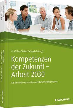 Kompetenzen der Zukunft – Arbeit 2030 von Kaiser,  Stephan, Molina,  Karl-Maria de, Widuckel,  Werner