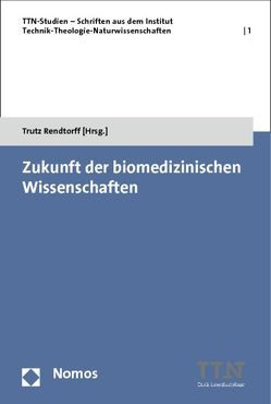 Zukunft der biomedizinischen Wissenschaften von Rendtorff,  Trutz