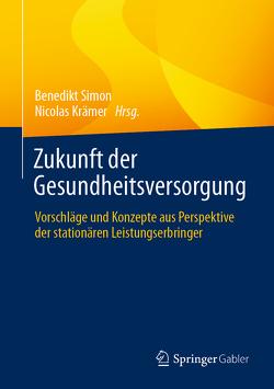 Zukunft der Gesundheitsversorgung von Krämer,  Nicolas, Simon,  Benedikt