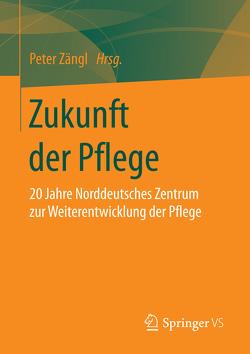 Zukunft der Pflege von Zängl,  Peter