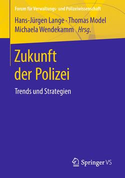 Zukunft der Polizei von Lange,  Hans-Jürgen, Model,  Thomas, Wendekamm,  Michaela