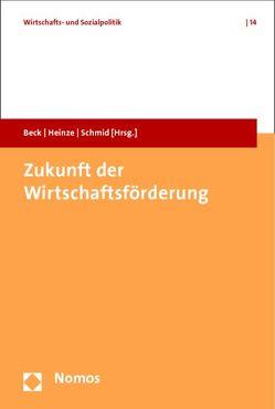 Zukunft der Wirtschaftsförderung von Beck,  Rasmus C., Heinze,  Rolf G., Schmid,  Josef