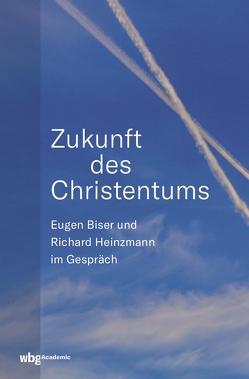 Zukunft des Christentums von Biser,  Eugen, Heinzmann,  Richard