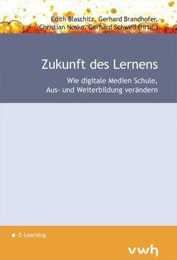 Zukunft des Lernens von Blaschitz,  Edith, Brandhofer,  Gerhard, Nosko,  Christian, Schwed,  Gerhard